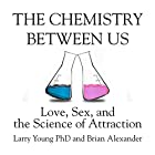 The Chemistry Between Us: Love, Sex, and the Science of Attraction Hörbuch von Larry Young, Brian Alexander Gesprochen von: Sean Pratt