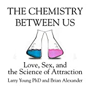 The Chemistry Between Us: Love, Sex, and the Science of Attraction   [Larry Young, Brian Alexander]