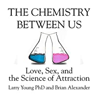 The Chemistry Between Us: Love, Sex, and the Science of Attraction (       UNABRIDGED) by Larry Young, Brian Alexander Narrated by Sean Pratt