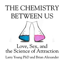 The Chemistry Between Us: Love, Sex, and the Science of Attraction Audiobook by Larry Young, Brian Alexander Narrated by Sean Pratt