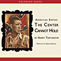 American Empire: The Center Cannot Hold Audiobook by Harry Turtledove Narrated by George Guidall