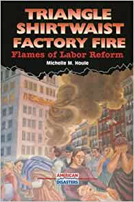 Triangle Shirtwaist Factory Fire: Flames of Labor Reform ... Triangle Shirtwaist Fire Book