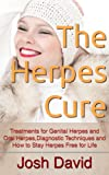 The Herpes Cure: Treatments for Genital Herpes and Oral Herpes, Diagnostic Techniques and How to Stay Herpes Free for Life (Health and Fitness Book 2)