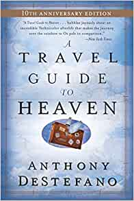 A Travel Guide To Heaven - Anthony Destefano - Google Books