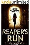 Reaper's Run: An Apocalyptic Action-Adventure Technothriller (Plague Wars Series Book 1)