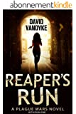 Reaper's Run: An Apocalyptic Action-Adventure Technothriller (Plague Wars Series Book 1) (English Edition)