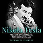 Nikola Tesla: Prophet of the Modern Technological Age | Michael W. Simmons