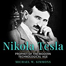 Nikola Tesla: Prophet of the Modern Technological Age Audiobook by Michael W. Simmons Narrated by Alan Munro