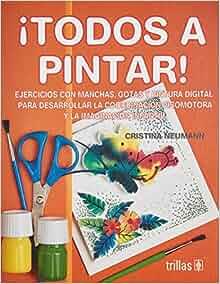 TODOS A PINTAR! : EJERCICIOS CON MANCHAS, GOTAS Y PINTURA