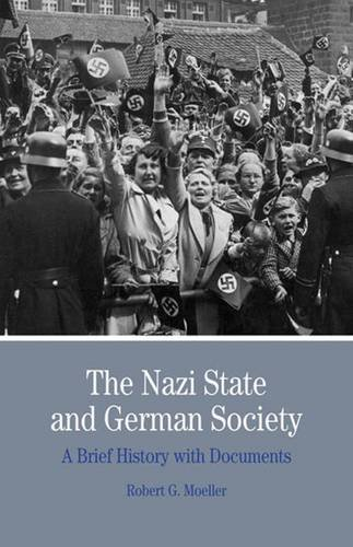 The Nazi State and German Society: A Brief History with Documents (Bedford Cultural Editions Series), by Robert G. Moeller