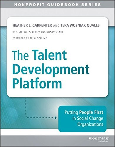 The Talent Development Platform: Putting People First in Social Change Organizations (The Jossey-Bass Nonprofit Guidebook Series) by Heather Carpenter (2015-03-02) (Talent Development Platform compare prices)