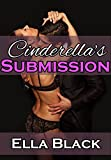 Cinderella's Submission: An Erotic Fairy Tale
