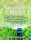 img - for The DIY Sprinkler Book: Install Your Own Automatic Sprinkler System. Save Thousands and Get the Satisfaction of Knowing You Did it Yourself and Did it Yourself book / textbook / text book
