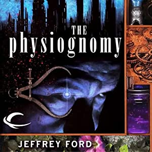 The Physiognomy: The Well-Built City Trilogy, Book 1   [Jeffrey Ford]