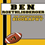 Ben Roethlisberger: An Unauthorized Biography |  Belmont and Belcourt Biographies