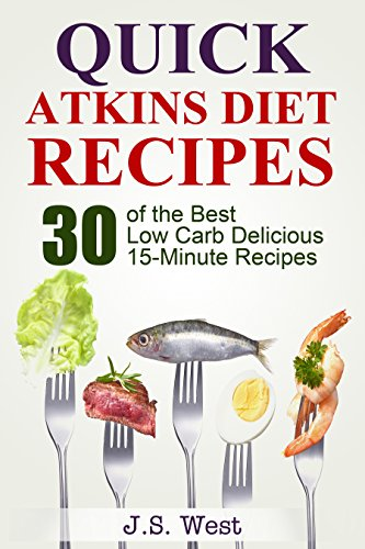 Free Kindle Book : Atkins: Atkins Cookbook and Atkins Recipes. Quick Atkins Diet Recipes - 30 Delicious Quick and Easy 15-Minute Atkins Diet Meals for Weight Loss (Atkins ... for Beginners, Atkins Diet Kindle Free)