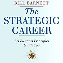The Strategic Career: Let Business Principles Guide You (       UNABRIDGED) by Bill Barnett Narrated by John Eastman