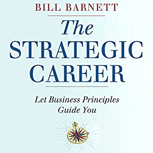 The Strategic Career: Let Business Principles Guide You Audiobook