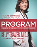 img - for By Betty Kelly Sargent The Program: The Brain-Smart Approach to the Healthiest You: The Life-Changing 12-Week Method (1st Edition) book / textbook / text book