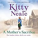 A Mother's Sacrifice Audiobook by Kitty Neale Narrated by Annie Aldington