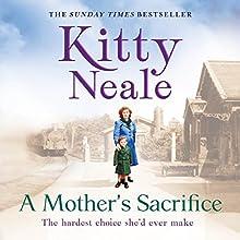 A Mother's Sacrifice | Livre audio Auteur(s) : Kitty Neale Narrateur(s) : Annie Aldington