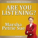 Are You Listening?: Maximize Your Listening Skills & Get People to Hear YOU! Speech by Marsha Sue Petrie Narrated by Marsha Sue Petrie