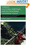 UNESCO, Cultural Heritage, and Outstanding Universal Value: Value-based Analyses of the World Heritage and Intangible Cultural Heritage Conventions (Archaeology in Society)
