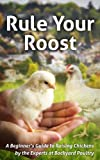 img - for Rule Your Roost: A Beginner's Guide to Raising Chickens by the Experts at Backyard Poultry Magazine book / textbook / text book