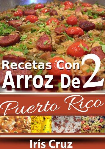 Recetas con Arroz de Puerto Rico - Volumen 2 | Recetas Puertorriqueñas 9 (Recetas de Puerto Rico Paso a Paso) (Spanish Edition) by Iris Cruz