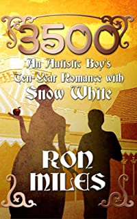 (FREE on 12/27) 3500: An Autistic Boy's Ten-year Romance With Snow White by Ron Miles - http://eBooksHabit.com
