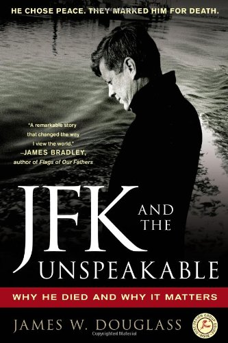 JFK and the Unspeakable: Why He Died and Why It Matters: James W. Douglass: 9781439193884: Amazon.com: Books
