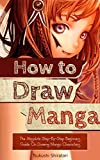How to Draw Manga: The Absolute Step-By-Step Beginners Guide On Drawing Manga Characters (Mastering Manga Drawing Tutorial)