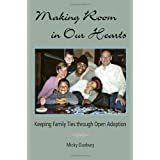 Making Room in Our Hearts: Keeping Family Ties through Open Adoption ~ Micky Duxbury