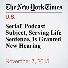 'Serial' Podcast Subject, Serving Life Sentence, Is Granted New Hearing Other by Ashley Southall Narrated by Caroline Miller