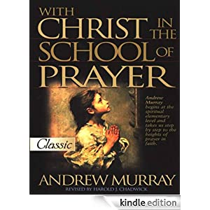 With Christ in the School of Prayer (Annotated) (All About Prayer) REV. ANDREW MURRAY