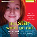 This Star Won't Go Out: The Life and Words of Esther Grace Earl (       UNABRIDGED) by Esther Earl, Lori Earl, Wayne Earl Narrated by Cristina Panfilio, Nick Podehl, John Green, Lori Earl, Wayne Earl, Amy McFadden, Luke Daniels, Joyce Bean, Kate Rudd, Tanya Eby