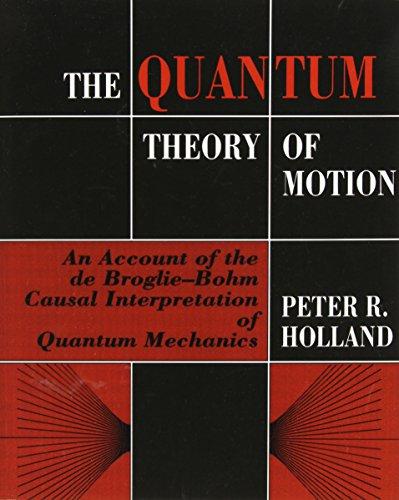 Quantum Theory of Motion - An Account of the de Broglie-Bohm Causal Interpretation of Quantum Mechanics