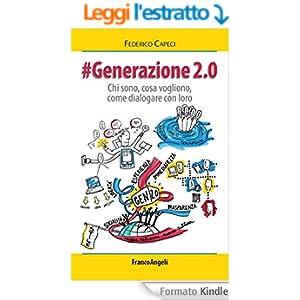 Generazione 2.0. Chi sono, cosa vogliono, come dialogare con loro (La società)