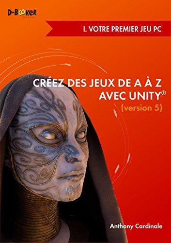 Créez des jeux de A à Z avec Unity - I. Votre premier jeu PC