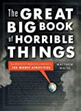 img - for The Great Big Book of Horrible Things: The Definitive Chronicle of History's 100 Worst Atrocities   [GRT BBO HORRIBLE THINGS] [Hardcover] book / textbook / text book