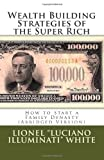 Wealth Building Strategies of the Super Rich: How to Start a Family Dynasty (Abridged Version)