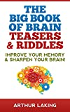 Brain Teasers: Brain Teasers & Riddles: Improve your Memory & Sharpen your Brain with Brain Training! (Brain Training, Riddles, Puzzles, Brain Teasers For Kids)