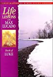 Life Lessons: Book of Luke (Inspirational Bible Study) (0849953251) by Lucado, Max