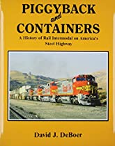 Piggyback and Containers: A History of Rail Intermodal on America's Steel Highway