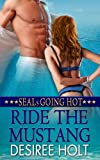 Ride The Mustang (SEALs Going Hot Book 1)
