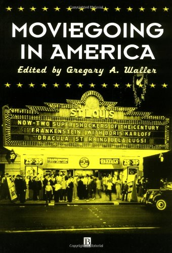 Moviegoing in America: A Sourcebook in the History of Film Exhibition