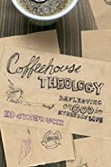 Coffeehouse Theology, Reflecting on God in Everyday Life