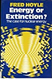Energy or extinction?: The case for nuclear energy (0435544306) by Hoyle, Fred