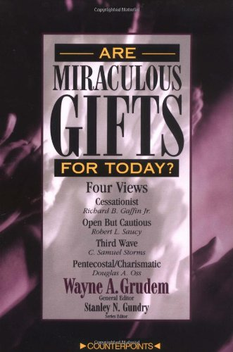 Are Miraculous Gifts for Today?: Wayne Grudem, Richard B. Gaffin, Stanley N. Gundry, Sam Storms, Doug Oss, Robert Saucy: 9780310201557: Amazon.com: Books