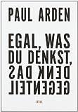 Egal, was Du denkst, denk das Gegenteil (3431037283) by Arden, Paul
